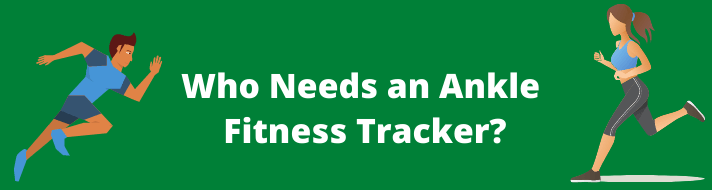 Who Needs an Ankle Fitness Tracker?